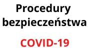 Procedury bezpieczeństwa dotyczące przeciwdziałania COVID-19